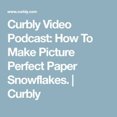 Curbly Video Podcast: How To Make Picture Perfect Paper Snowflakes. | Curbly