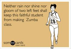 Neither rain nor shine nor gloom of two left feet shall keep this faithful student from making Zumba class.