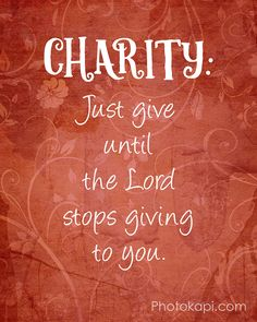 Charity: Just give until the Lord stops giving to you