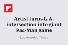 Artist turns L.A. intersection into giant Pac-Man game http://flip.it/suVNS