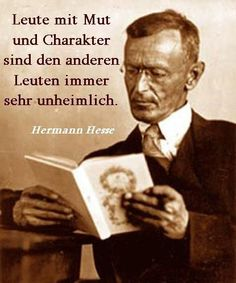 leute mit mut und charakter sind den anderen leuten immer sehr unheimlich - people with courage and character are always very scary to other people Hermann Hesse, True Quotes, Best Quotes, Life Slogans, Very Scary, Carl Jung, Feeling Happy, Inner Peace, Quotations