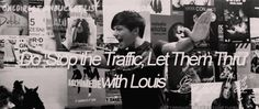 Stop the traffic let em thru! Say it in a British accent and love 1D