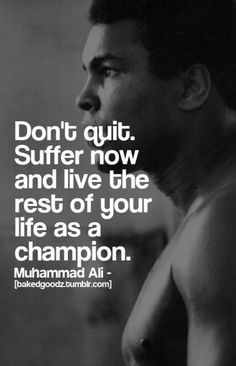 ~C~ Repeat after me: I will not quit. (In fact I have removed that word from my vocabulary.) My goals and dreams are way too important! No matter what, I will come out on top as a champion! :)