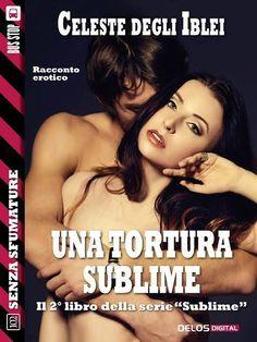 Segnalazione - UNA TORTURA SUBLIME di Celeste Degli Iblei http://lindabertasi.blogspot.it/2017/03/segnalazione-una-tortura-sublime-di.html