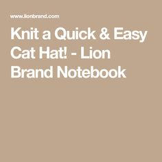 Knit a Quick & Easy Cat Hat! - Lion Brand Notebook