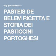 PASTEIS DE BELEM RICETTA E STORIA DEI PASTICCINI PORTOGHESI