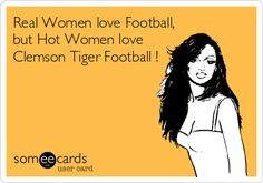 Free and Funny Sports Ecard: Real Women love Football, but Hot Women love Clemson Tiger Football ! Create and send your own custom Sports ecard. Haha Funny, Hilarious, Funny Stuff, Pomes, Army Girlfriend, Boyfriend, Military Love, Army Life, Wal