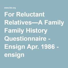 For Reluctant Relatives—A Family History Questionnaire - Ensign Apr. 1986 - ensign