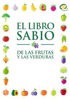 Libro sabio de las frutas y las verduras tcm5 39199  Propiedades y características de las frutas y verduras mas cercanas a nosotros.