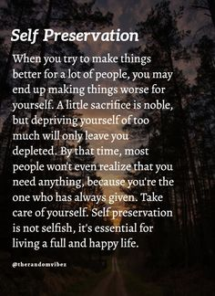 Try to preserve yourself. Try to help yourself first. Don't sacrifice everything for everyone else's happiness. Take care of yourself. Self preservation is not selfish, it's essential for living a full and happy life. #Happylifequotes #Preservationquotes #Lifequotes #Selfsatisfactionquotes #Selfinspirationalquotes #Selfrespectquotes #Selfconfidencequotes #Inspiringquotes #Quotesaboutstrength #Karmaquotes #Faithquotes #Selfaccpetancequotes #Kindnessquotes #Selflovequotes #Beingrealquotes Apj Quotes, Karma Quotes, Words Of Wisdom Quotes, Hurt Quotes, Real Quotes, Faith Quotes, Qoutes, Self Respect Quotes, Self Confidence Quotes