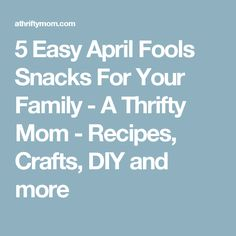 5 Easy April Fools Snacks For Your Family - A Thrifty Mom - Recipes, Crafts, DIY and more