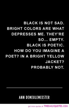 https://i2.wp.com/thedailyquotes.com/wp-content/uploads/2013/09/black-is-not-sad-ann-demeulemeester-quotes-sayings-pictures.jpg