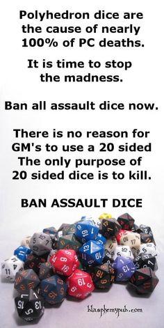 Dice do not kill characters.    Dice assist the GM/ DM/ Sadistic Bastard in killing characters.
