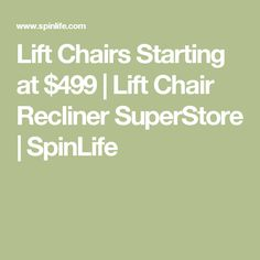 Lift Chairs Starting At 499 Chair Recliner Super Spinlife