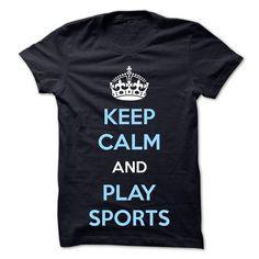 KEEP CALM AND PLAY SPORTS T-Shirt Hoodie Sweatshirts aua. Check price ==► http://graphictshirts.xyz/?p=52752