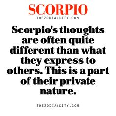 Zodiac Scorpio facts — Scorpio's thoughts are often quite different than what they express to others. This is a part of their private nature.