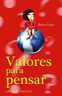 Fisher, Robert.  Valores para pensar. Barcelona : Obelisco, 2006.