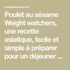 Poulet au sésame Weight watchers, une recette asiatique, facile et simple à préparer pour un déjeuner ou un repas du soir. Wok, Cuisines Diy, Simple, Recipes, Meat, Dinner, Healthy Recipes, Rezepte, Food Recipes