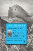 Historia y mito en el mundo antiguo : los orígenes culturales de Egipto, Israel y Grecia / Jan Assmann ; traducción de Ambrosio Berasaín Villanueva