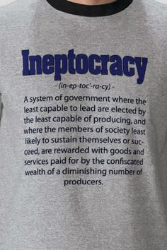 Ineptocracy A system of government where the least capable to lead are elected by the least capable of producing Obama Campaign, Political Views, Truth Hurts, Goods And Services, New Words, We The People, Smart People, In This World, Just In Case