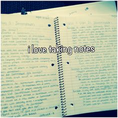 I love taking notes.