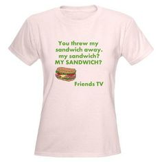 My Sandwich? Women's Light T-Shirt You threw my sandwich away. my sandwich? MY SANDWICH? Funny Friends TV Show quote. Find great merchandise for you to choose from for yourself or great gift ideas for family, and friends.  $20.39