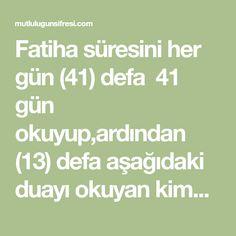 Fatiha süresini her gün (41) defa 41 gün okuyup,ardından (13) defa aşağıdaki duayı okuyan kimseye Allah(c.c) ok kimseye rızık