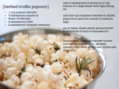 truffle popcorn w/ fresh rosemary Ww Recipes, Sweet Recipes, Snack Recipes, Healthy Recipes, Snacks, Truffle Popcorn, Popcorn Recipes, Gourmet Popcorn, Nibbles For Party