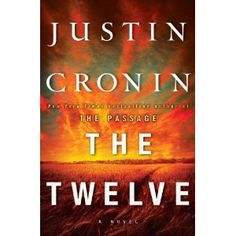 The Twelve (Book Two of The Passage Trilogy). Finally!