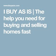 I BUY AS IS | The help you need for buying and selling homes fast