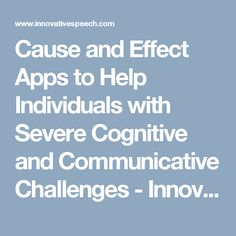 Cause and Effect Apps to Help Individuals with Severe Cognitive and Communicative Challenges - Innovative Speech