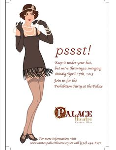 Prohibition Party at the Palace  Saturday, April 27, 2013.  Donor Reception: 6:00PM  Doors to Speakeasy Open: 7:00PM.  $50 for members, $75 for non-members.