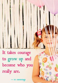 It Takes Courage ...  (click for more birthday quotes -- great for writing in cards!)