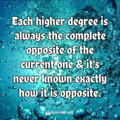 Each higher degree is always the complete opposite of the current one & it's never known exactly how it is opposite  Tap the tag to see more quotes from @kabbalah.info ➡ #quoteskabbalahinfo ⬅  #inspiring  #lifeadvice  #morningmotivation  #wordsofwisdom  #inspirational  #foodforthought #quoteoftheday  #wordsofwisdom  #lifequotes  #quotes  #inspirationalquote  #kabbalah