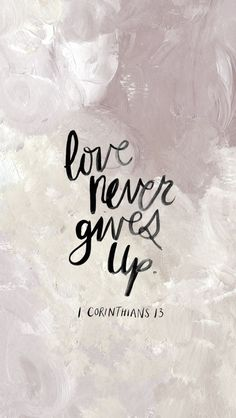 Love never gives up #corinthians #love #quotes https://hannahbaston.wordpress.com