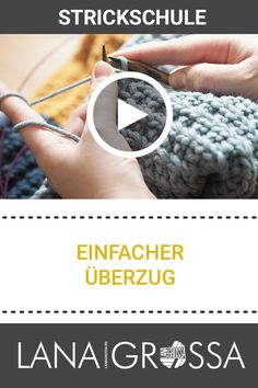 Lerne, wie ein einfacher Überzug gestrickt wird in der Lana Grossa Strickschule / knitting advice for knitting a simple cover via lanagrossa.de