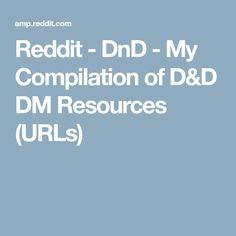 Reddit - DnD - My Compilation of D&D DM Resources (URLs)