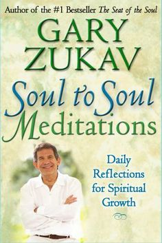 Soul to Soul Meditations by Gary Zukav. $7.87. 386 pages. Publisher: Free Press; Original edition (March 25, 2008). Author: Gary Zukav