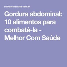 Gordura abdominal: 10 alimentos para combatê-la - Melhor Com Saúde Health Eating, Health Fitness, Low Carb, Bobs, Dieting Tips, Diet To Lose Weight, Lose Belly, Workouts For Abs, Fit Bodies