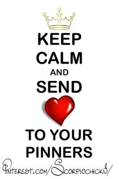Keep calm and send love to your pinners pinterest.com/scorpiochick8