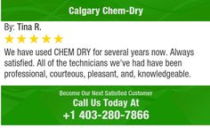 We have used CHEM DRY for several years now.  Always satisfied.    All of the technicians...