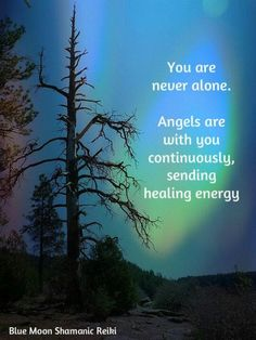You are never alone. Angels are with you continuously sending healing energy.