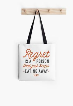 """Buy """"Regret Is A Poison That Just Keeps Eating Away"""" Tote Bags #redbubble #quotes #totebags #sayings #motivation"""