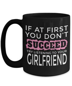 Girlfriend Gift Ideas - 15oz Girlfriend Coffee Mug - Best Girlfriend Birthday Gift - Girlfriend Gifts For Anniversary - Girlfriend Mug - If At First You Dont Succeed Try Listening To Your Girlfriend