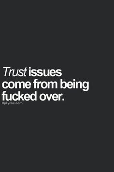 Yup sure do and being lied to about shit constantly. You would think that they would get understand it. Great Quotes, Quotes To Live By, Me Quotes, Inspirational Quotes, The Words, Just In Case, Just For You, Bien Dit, It Goes On