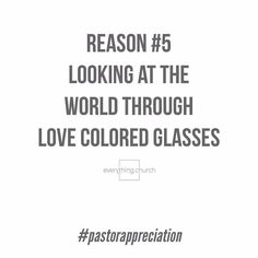 We appreciate our pastorsReason #5  Looking at the world through LOVE colored glasses.   Your glasses arent rose or even gray they are love. You love God enough to choose people. You love people enough to keep going!  // everything.church   #everythingchurch #pastorappreciation #thankyou #pastorappreciationmonth #leadership #pastors #church #ministry #churchleaders #churchstaff #leadpastors #studentpastors #stumin #nextgen #studentmin #youthmin #kidsmin #communication #team #volunteers…