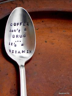Coffee Isn't a Drug...It's a Vitamin  Hand Stamped by SycamoreHill, $18.00