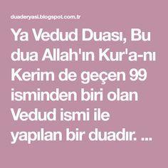 Ya Vedud Duası, Bu dua Allah'ın Kur'a-nı Kerim de geçen 99 isminden biri olan Vedud ismi ile yapılan bir duadır. Vedud isminin anlamı 'sevil...