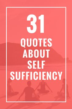 31 Quotes About Self Sufficiency