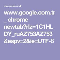 www.google.com.tr _ chrome newtab?rlz=1C1HLDY_ruAZ753AZ753&espv=2&ie=UTF-8